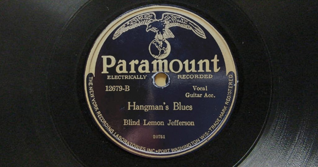 "Paramount Records recording of ""Hangman's Blues"" by Blind Lemon Jefferson, recorded in Grafton, Wisconsin."