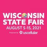 Wisconsin Weekend: Wisconsin State Fair, August 5-15, 2021 in West Allis, Wisconsin