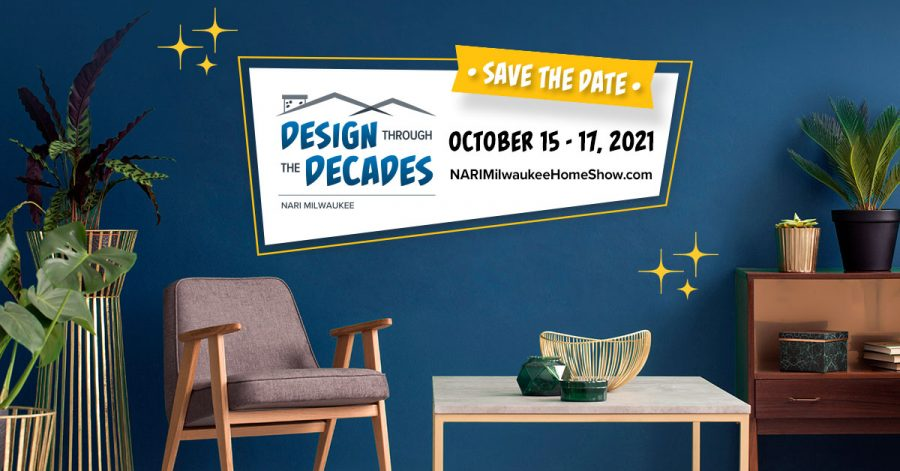 Design Through the Decades at the Milwaukee NARI Home Improvement & Remodeling Show, October 15-17, 2021 at Wisconsin State Fair Park Expo Center in West Allis, Wisconsin
