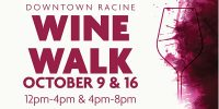 Downtown Racine Wine Walk, October 9th and 16th, 2021